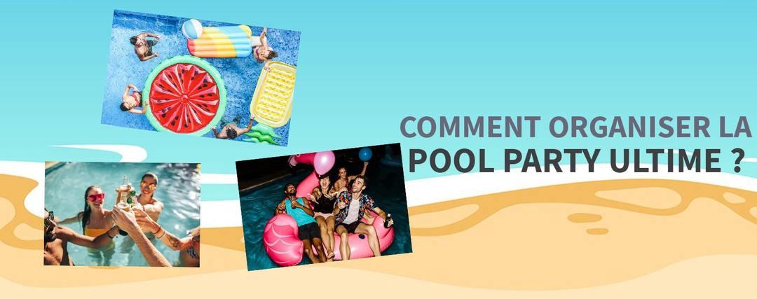 Comment organiser la pool party ultime